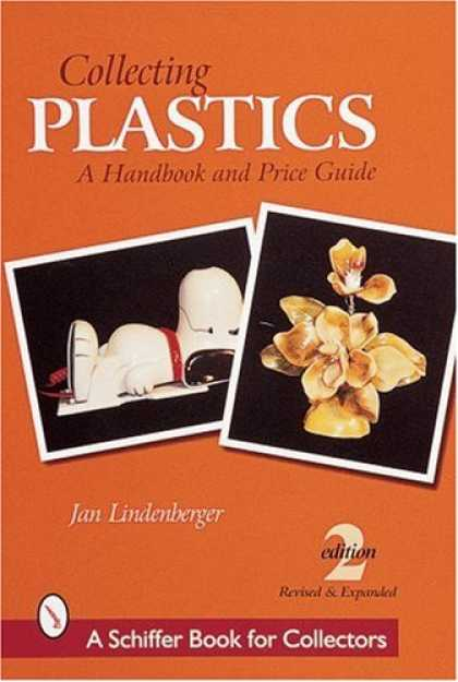 Books About Collecting - Collecting Plastics: A Handbook and Price Guide (Schiffer Book for Collectors)
