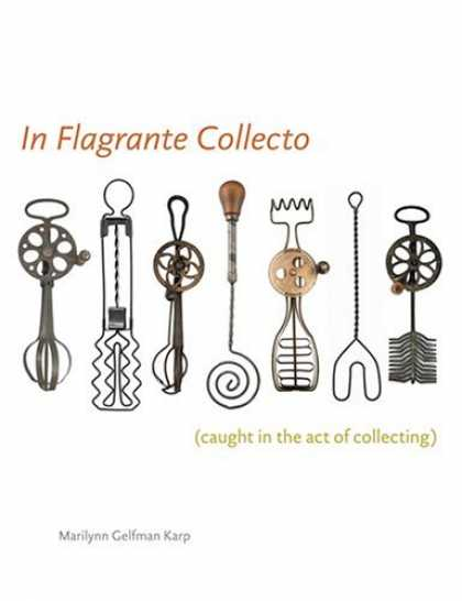 Books About Collecting - In Flagrante Collecto (Caught in the Act of Collecting)
