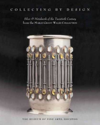 Books About Collecting - Collecting by Design: Silver and Metalwork of the Twentieth Century from the Mar