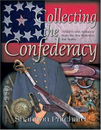 Books About Collecting - Collecting the Confederacy: Artifacts and Antiques from the War Between the Stat
