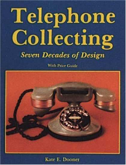 Books About Collecting - Telephone Collecting: Seven Decades of Design/With Price Guide