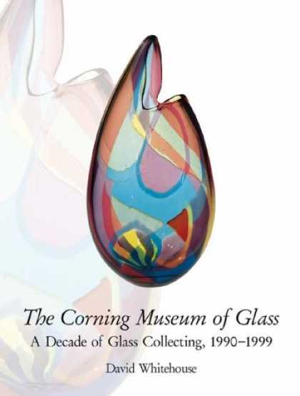 Books About Collecting - The Corning Museum of Glass: A Decade of Glass Collecting, 1990-1999