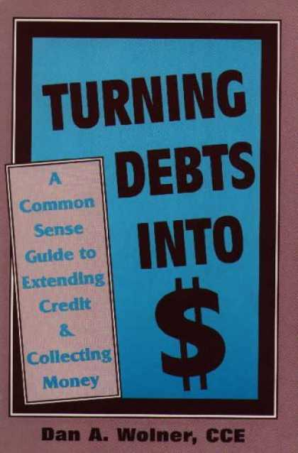 Books About Collecting - Turning Debts Into Dollars: A Common Sense Guide to Extending Credit & Collectin