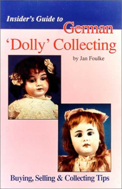 Books About Collecting - Insider's Guide to German 'Dolly' Collecting: Girl Bisque Dolls : Buying, Sellin