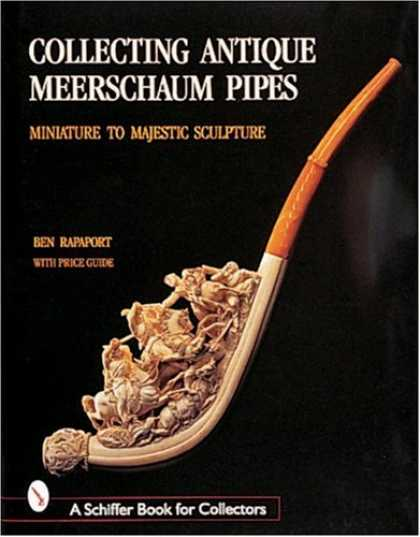 Books About Collecting - Collecting Antique Meerschaum Pipes: Miniature to Majestic Sculpture (Schiffer B