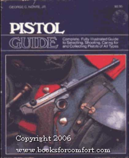 Books About Collecting - Pistol Guide ~ Complete, Fully Illustrated Guide to Selecting, Shooting, Caring
