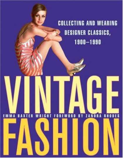 Books About Collecting - Vintage Fashion: Collecting and Wearing Designer Classics, 1900-1990