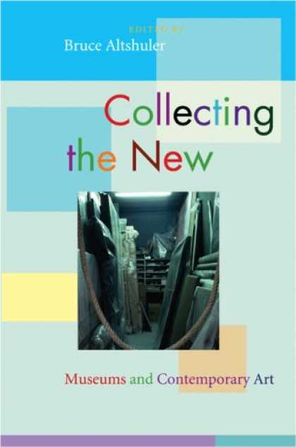 Books About Collecting - Collecting the New: Museums and Contemporary Art