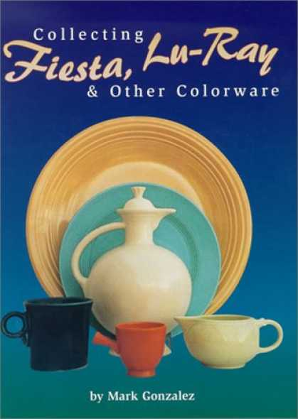 Books About Collecting - Collecting Fiesta, Lu-Ray & Other Colorware