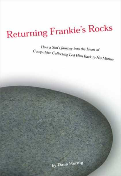 Books About Collecting - Returning Frankie's Rocks: How a Son's Journey into the Heart of Compulsive Coll