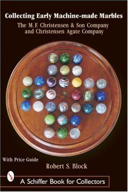 Books About Collecting - Collecting Early Machine-Made Marbles: The M. F. Christensen & Son Company and C