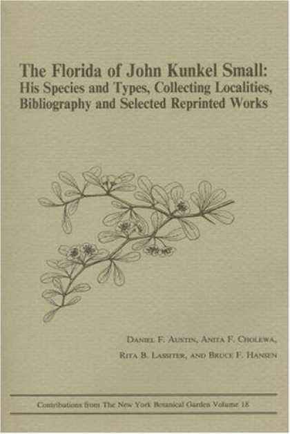 Books About Collecting - The Florida of John Kunkel Small: His Species and Types, Collecting Localities,