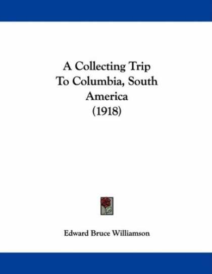 Books About Collecting - A Collecting Trip To Columbia, South America (1918)