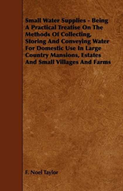 Books About Collecting - Small Water Supplies - Being A Practical Treatise On The Methods Of Collecting,