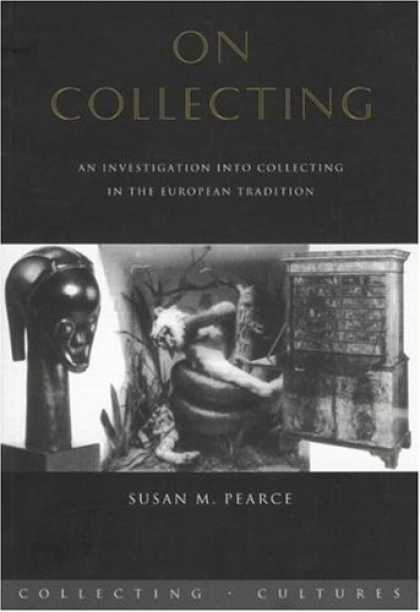 Books About Collecting - On Collecting: An Investigation into Collecting in the European Tradition (Colle