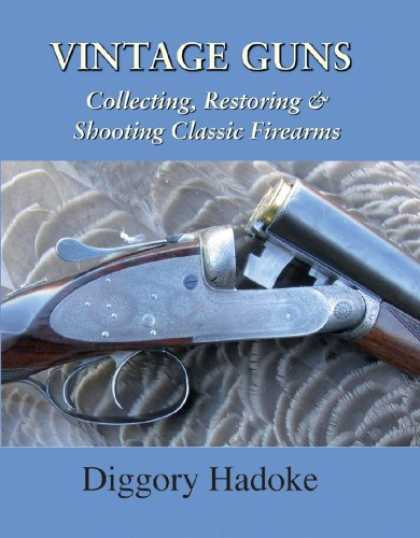 Books About Collecting - Vintage Guns: Collecting, Restoring & Shooting Classic Firearms