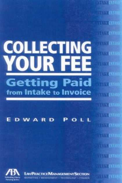 Books About Collecting - Collecting Your Fee: Getting Paid from Intake to Invoice