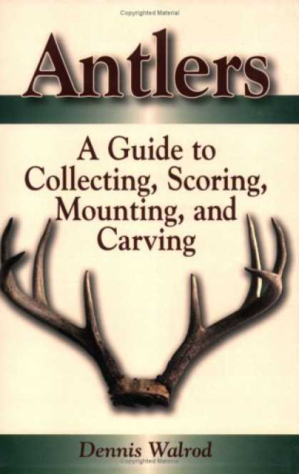 Books About Collecting - Antlers: A Guide To Collecting, Scoring, Mounting, And Carving