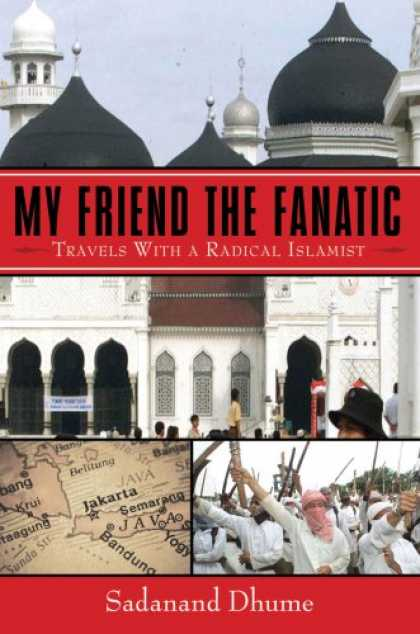 Books About Friendship - My Friend the Fanatic: Travels with a Radical Islamist