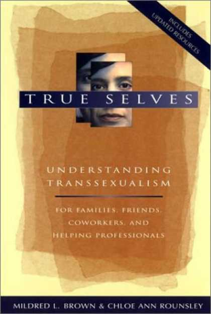 Books About Friendship - True Selves: Understanding Transsexualism--For Families, Friends, Coworkers, and