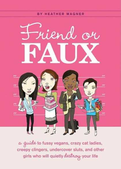 Books About Friendship - Friend or Faux: A Guide to Pity Junkies, Creepy Clingers, Shallow Scenesters, an