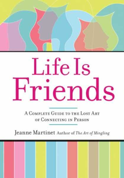 Books About Friendship - Life Is Friends: A Complete Guide to the Lost Art of Connecting in Person
