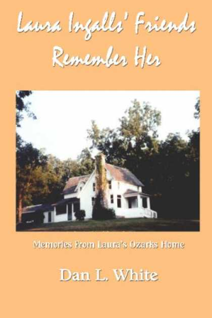 Books About Friendship - Laura Ingalls' Friends Remember Her: Memories From Laura's Ozarks Home