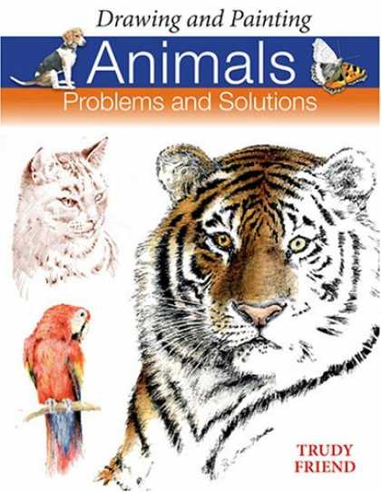 Books About Friendship - Drawing and Painting Animals: Problems & Solutions (Problems and Solutions)