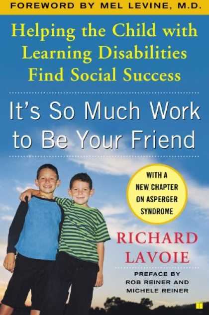 Books About Friendship - It's So Much Work to Be Your Friend: Helping the Child with Learning Disabilitie