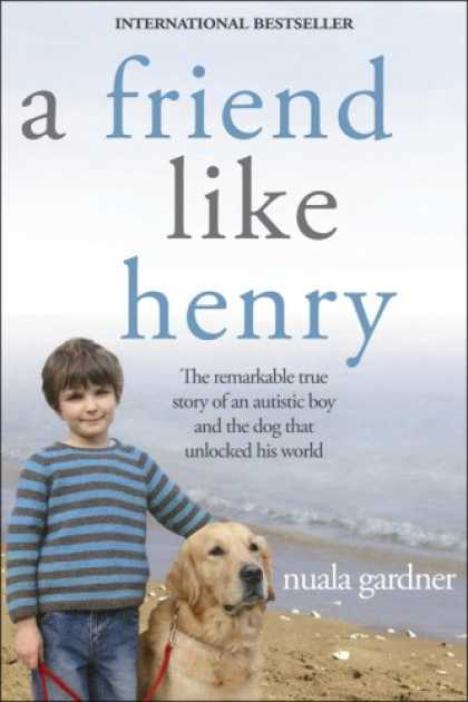 Books About Friendship - A Friend Like Henry: The Remarkable True Story of an Autistic Boy and the Dog Th