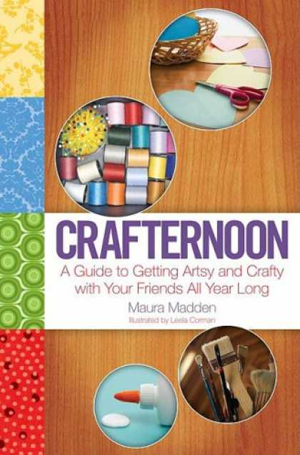 Books About Friendship - Crafternoon: A Guide to Getting Artsy and Crafty with Your Friends All Year Long