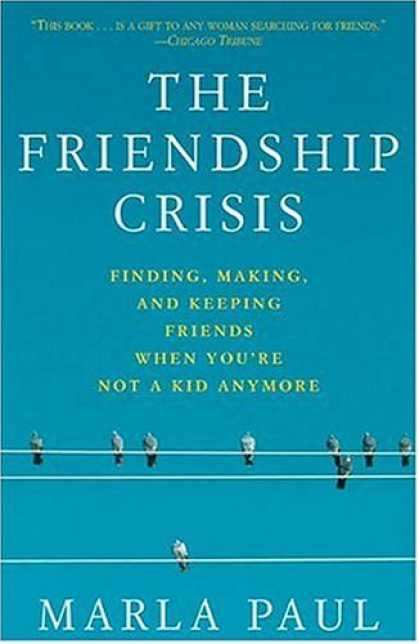 Books About Friendship - The Friendship Crisis: Finding, Making, and Keeping Friends When You're Not a Ki