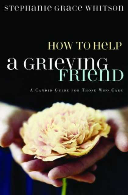 Books About Friendship - How to Help a Grieving Friend: A Candid Guide for Those Who Care (Whitson, Steph