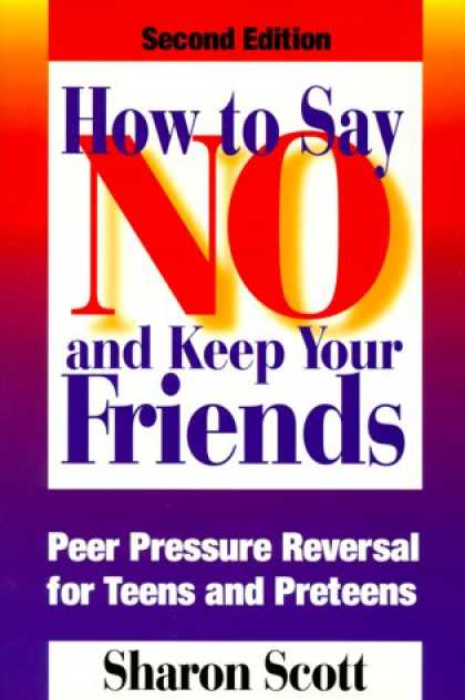 Books About Friendship - How to Say No and Keep Your Friends: Peer Pressure Reversal for Teens and Pretee