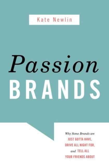 Books About Friendship - Passion Brands: Why Some Brands Are Just Gotta Have, Drive All Night For, and Te