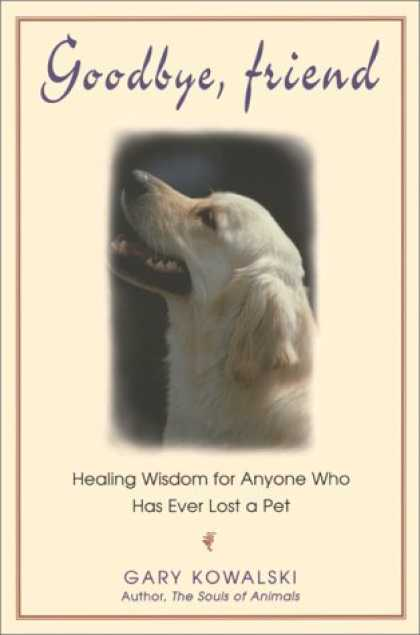 Books About Friendship - Goodbye, Friend: Healing Wisdom for Anyone Who Has Ever Lost a Pet