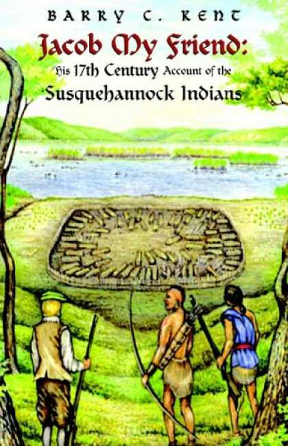 Books About Friendship - Jacob My Friend: His 17th Century Account of the Susquehannock Indians