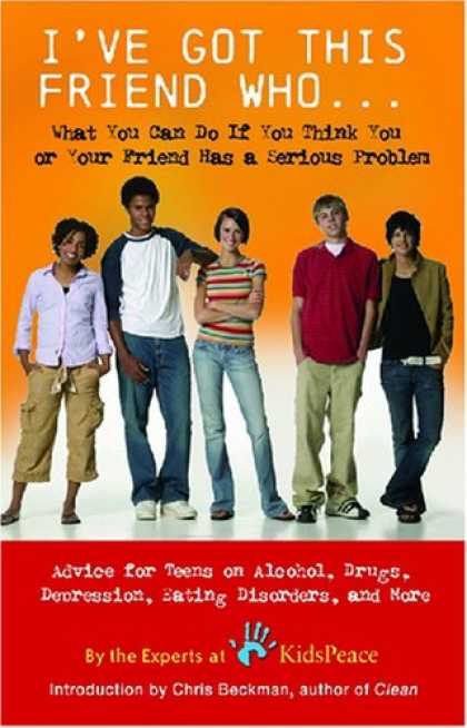 Books About Friendship - I've Got This Friend Who: Advice for Teens and Their Friends on Alcohol, Drugs,