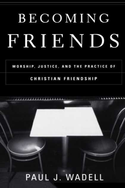Books About Friendship - Becoming Friends: Worship, Justice, and the Practice of Christian Friendship