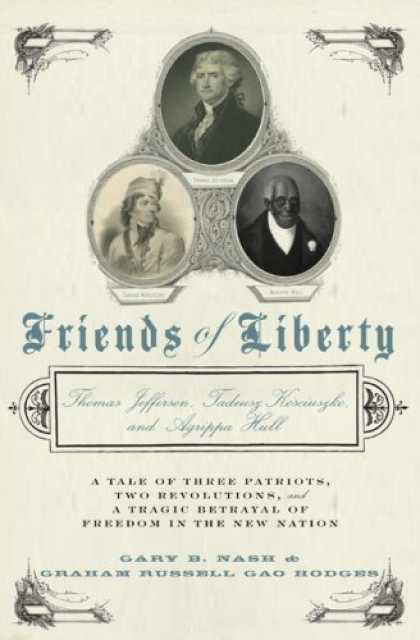 Books About Friendship - Friends of Liberty: A Tale of Three Patriots, Two Revolutions, and the Betrayal