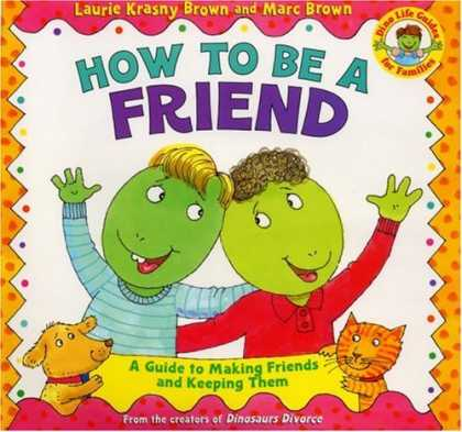 Books About Friendship - How to Be a Friend: A Guide to Making Friends and Keeping Them (Dino Life Guides