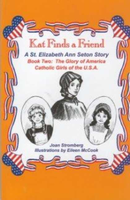 Books About Friendship - Kat Finds a Friend, a St. Elizabeth Ann Seton Story (Glory of America, Catholic
