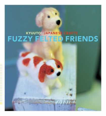 Books About Friendship - Kyuuto! Japanese Crafts: Fuzzy Felted Friends