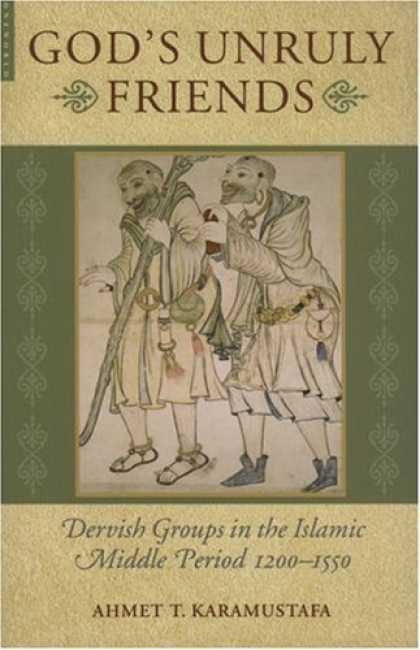 Books About Friendship - God's Unruly Friends: Dervish Groups in the Islamic Later Middle Period, 1200-15