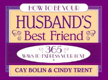 Books About Friendship - How to Be Your Husband's Best Friend: 365 Ways to Express Your Love