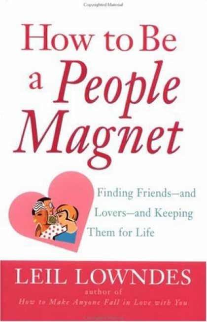 Books About Friendship - How to Be a People Magnet : Finding Friends--and Lovers--and Keeping Them for Li