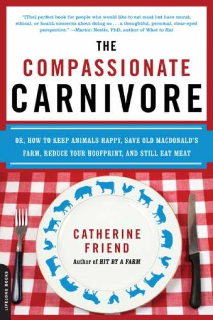 Books About Friendship - The Compassionate Carnivore: Or, How to Keep Animals Happy, Save Old MacDonald's