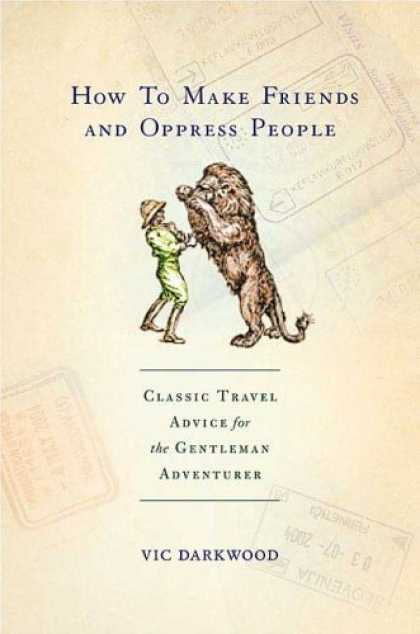 Books About Friendship - How to Make Friends and Oppress People: Classic Travel Advice for the Gentleman