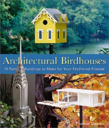 Books About Friendship - Architectural Birdhouses: 15 Famous Buildings to Make for Your Feathered Friends