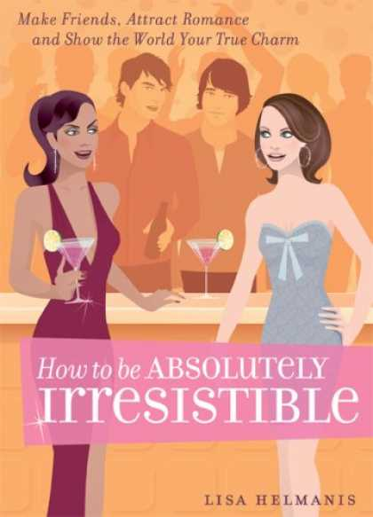 Books About Friendship - How to be Absolutely Irresistible: Make Friends, Attract Romance and Show the Wo